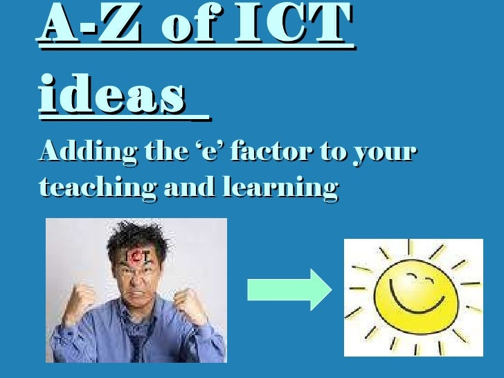 A-Z of ICT ideas   Adding the 'e' factor to your teaching and learning