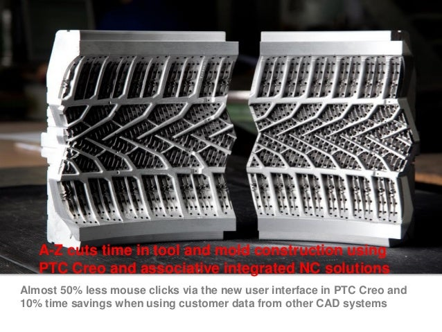 A-Z cuts time in tool and mold construction using PTC Creo and associative integrated NC solutions Almost 50% less mouse c...