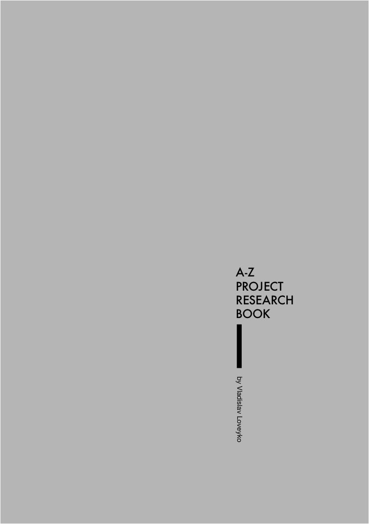 A-Z  PROJECT  RESEARCH  BOOKby Vladislav Loveyko