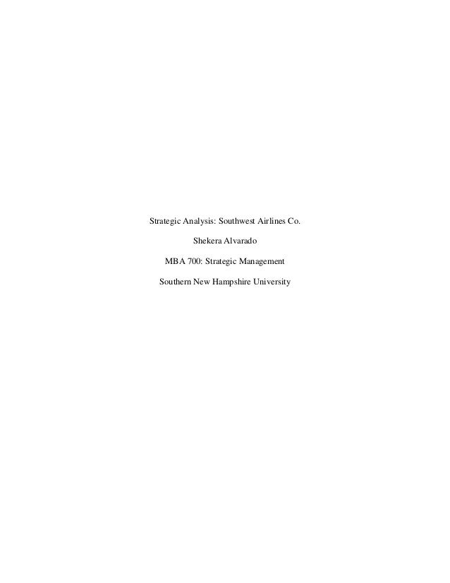 Strategic Analysis: Southwest Airlines Co. Shekera Alvarado MBA 700: Strategic Management Southern New Hampshire University