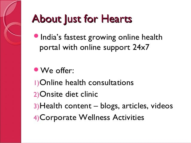 About Just for HeartsAbout Just for Hearts India's fastest growing online health portal with online support 24x7 We offe...