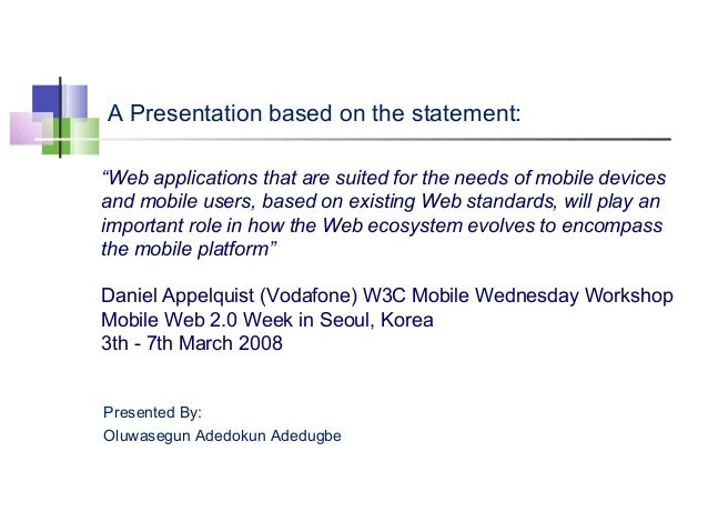 "A Presentation based on the statement: ""Web applications that are suited for the needs of mobile devices and mobile users,..."