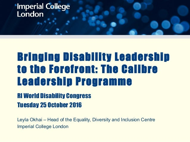 Bringing Disability Leadership to the Forefront: The Calibre Leadership Programme RI World Disability Congress Tuesday 25 ...