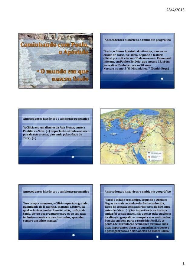 "28/4/20131Antecedentes históricos e ambiente geográfico""Saulo, o futuro Apóstolo dos Gentios, nasceu nacidade de Tarso, na..."