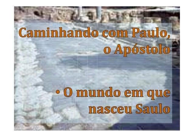 """Antecedentes históricos e ambiente geográfico""""Saulo, o futuro Apóstolo dos Gentios, nasceu nacidade de Tarso, na Cilícia, ..."""