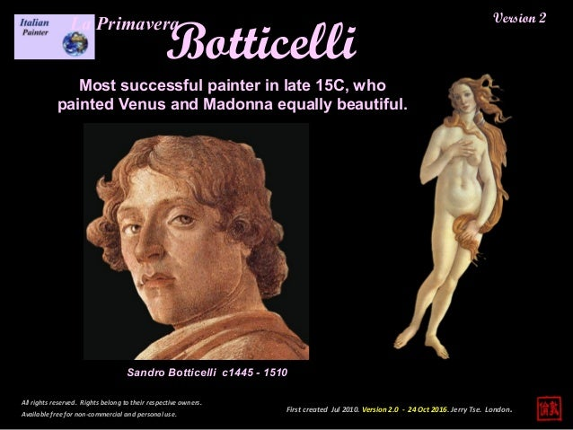 Version 2 Botticelli Most successful painter in late 15C, who painted Venus and Madonna equally beautiful. Sandro Botticel...