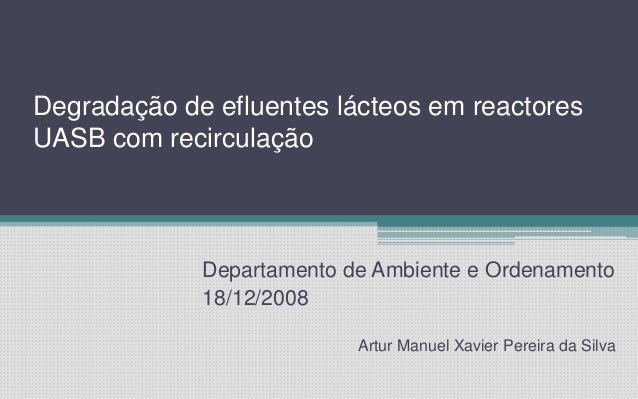 Degradação de efluentes lácteos em reactores UASB com recirculação Departamento de Ambiente e Ordenamento 18/12/2008 Artur...