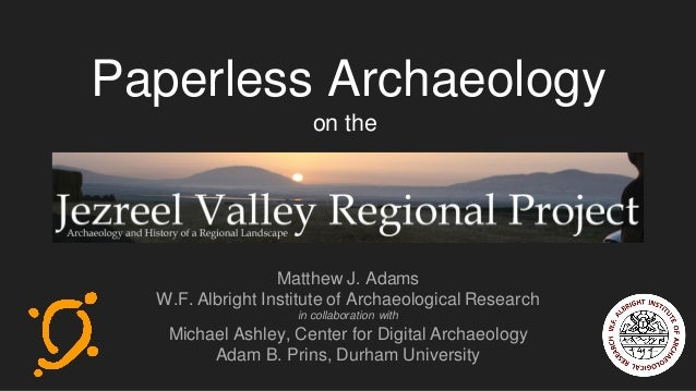 Paperless Archaeology on the Matthew J. Adams W.F. Albright Institute of Archaeological Research in collaboration with Mic...