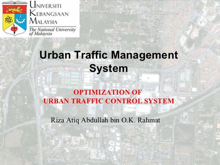 Urban Traffic Management         System       OPTIMIZATION OFURBAN TRAFFIC CONTROL SYSTEM Riza Atiq Abdullah bin O.K. Rahmat