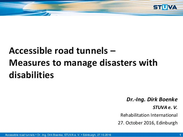 1Accessible road tunnels  Dr.-Ing. Dirk Boenke, STUVA e. V.  Edinburgh, 27.10.2016 Accessible road tunnels – Measures to...