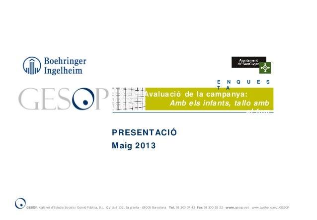 PRESENTACIÓMaig 2013E N Q U E ST AAvaluació de la campanya:Amb els infants, tallo ambel fumGESOP, Gabinet d'Estudis Social...