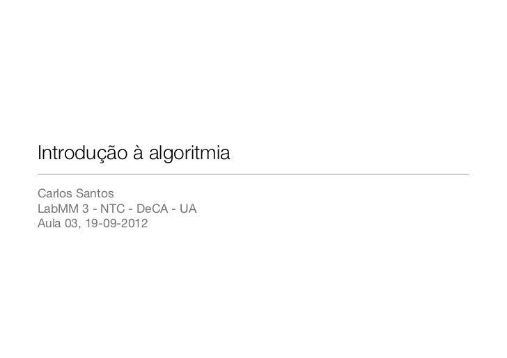 Introdução à algoritmiaCarlos SantosLabMM 3 - NTC - DeCA - UAAula 03, 19-09-2012