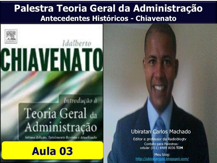 Palestra Teoria Geral da Administração     Antecedentes Históricos - Chiavenato                            Ubiratan Carlos...