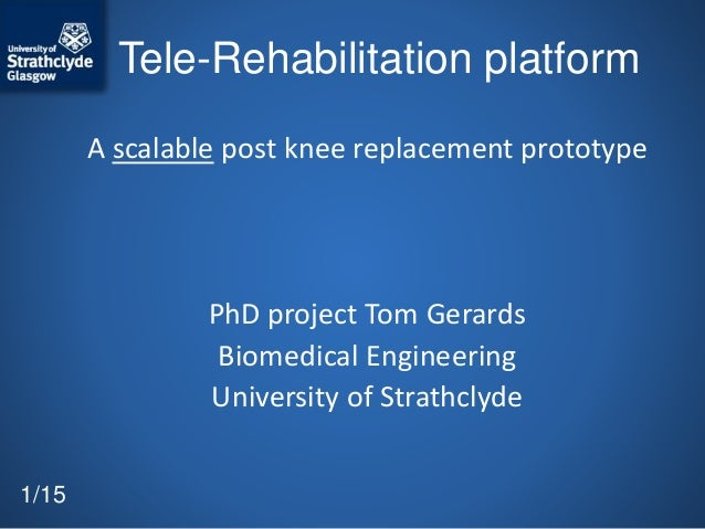 Tele-Rehabilitation platform A scalable post knee replacement prototype PhD project Tom Gerards Biomedical Engineering Uni...