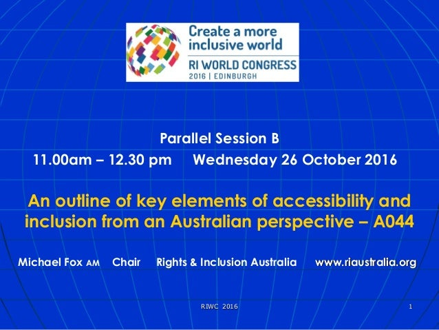 xx Parallel Session B 11.00am – 12.30 pm Wednesday 26 October 2016   An outline of key elements of accessibility and inclu...