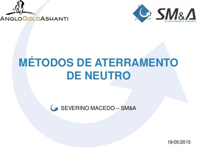 MÉTODOS DE ATERRAMENTO DE NEUTRO SEVERINO MACEDO – SM&A 19/05/2015