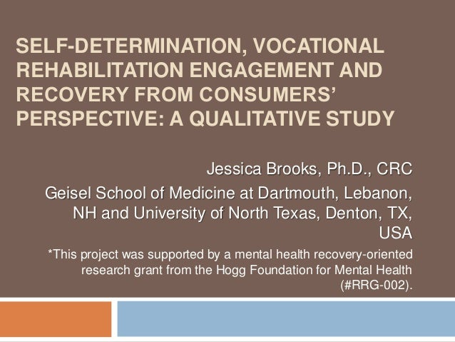 SELF-DETERMINATION, VOCATIONAL REHABILITATION ENGAGEMENT AND RECOVERY FROM CONSUMERS' PERSPECTIVE: A QUALITATIVE STUDY Jes...
