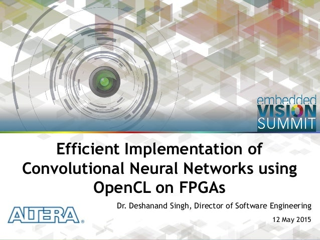 Copyright © 2015 Altera 1 Dr. Deshanand Singh, Director of Software Engineering 12 May 2015 Efficient Implementation of Co...