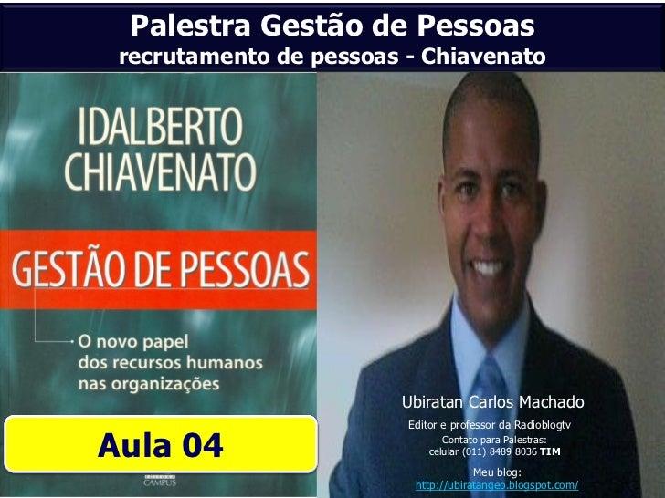 Palestra Gestão de Pessoas recrutamento de pessoas - Chiavenato                        Ubiratan Carlos Machado            ...