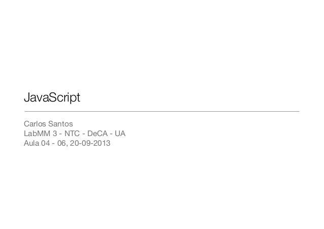 JavaScript Carlos Santos LabMM 3 - NTC - DeCA - UA Aula 04 - 06, 20-09-2013