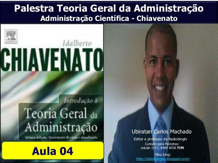 Palestra Teoria Geral da Administração     Administração Científica - Chiavenato                             Ubiratan Carl...