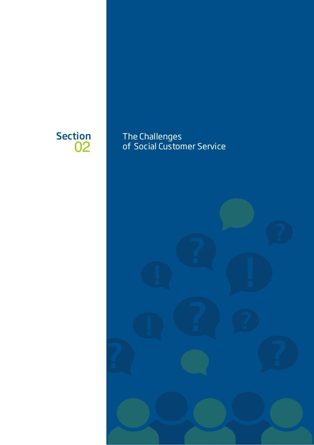 ? ? ? ? ? ? !! ! Section The Challenges of Social Customer Service02