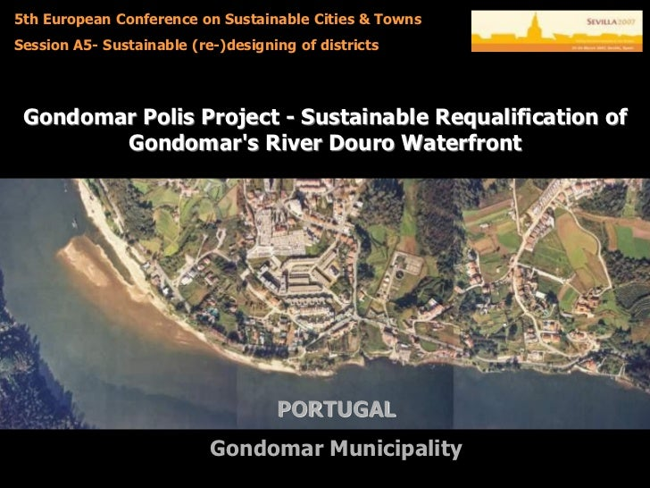 5th European Conference on Sustainable Cities & TownsSession A5- Sustainable (re-)designing of districts Gondomar Polis Pr...