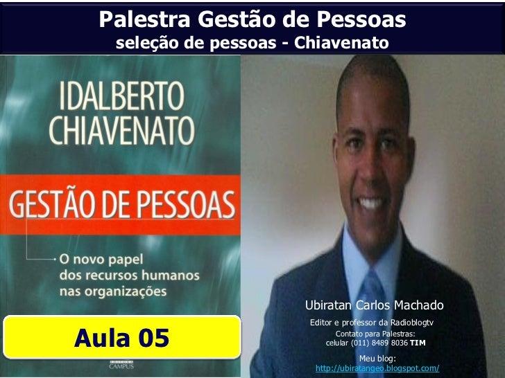Palestra Gestão de Pessoas   seleção de pessoas - Chiavenato                        Ubiratan Carlos Machado               ...