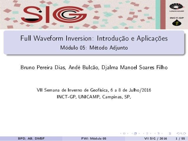 Full Waveform Inversion: Introdução e Aplicações Módulo 05: Método Adjunto Bruno Pereira Dias, Andé Bulcão, Djalma Manoel ...