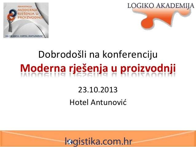 Dobrodošli na konferenciju  Moderna rješenja u proizvodnji 23.10.2013 Hotel Antunovid