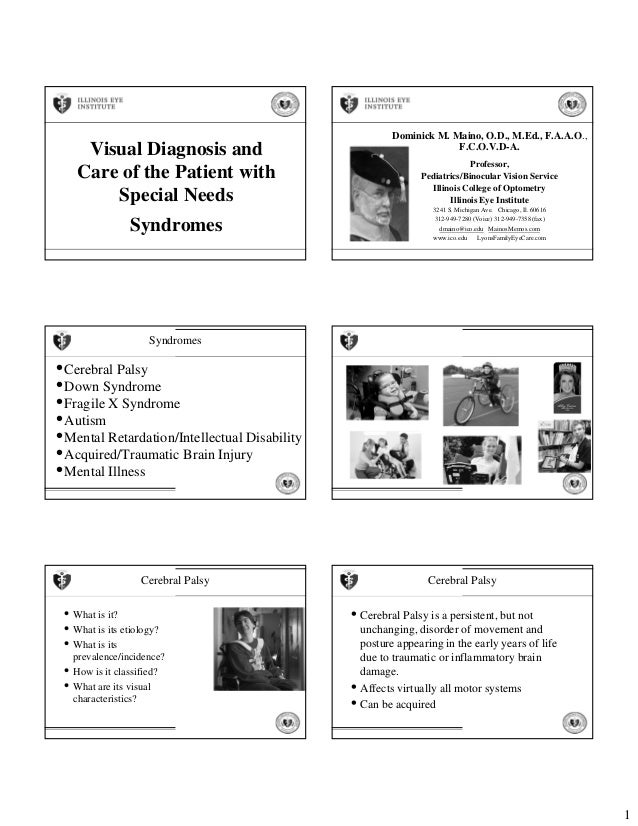 1 Visual Diagnosis and Care of the Patient with Special Needs Syndromes Dominick M. Maino, O.D., M.Ed., F.A.A.O., F.C.O.V....
