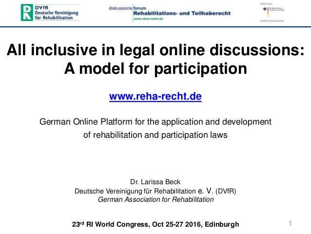 1 All inclusive in legal online discussions: A model for participation www.reha-recht.de German Online Platform for the ap...