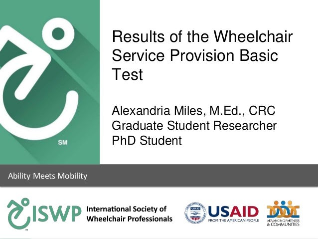 Ability Meets Mobility Results of the Wheelchair Service Provision Basic Test Alexandria Miles, M.Ed., CRC Graduate Studen...