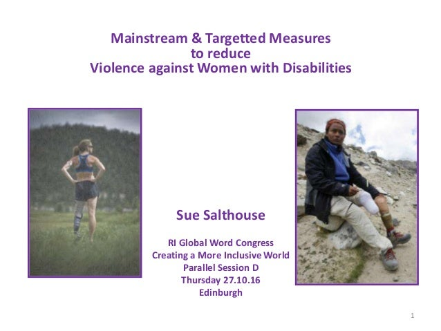 Mainstream & Targetted Measures to reduce Violence against Women with Disabilities Sue Salthouse RI Global Word Congress C...