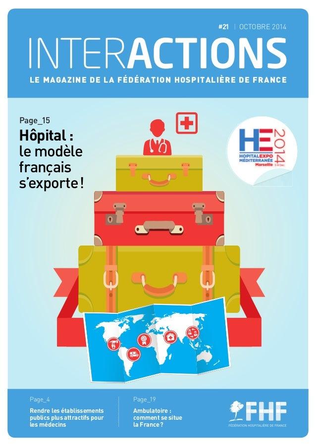 INTERACTIONSLE MAGAZINE DE LA FÉDÉRATION HOSPITALIÈRE DE FRANCE Page_15 Hôpital : le modèle français s'exporte! #21 OCTOBR...