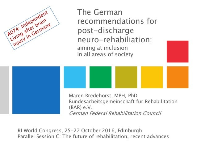 The German recommendations for post-discharge neuro-rehabiliation: aiming at inclusion in all areas of society Maren Brede...