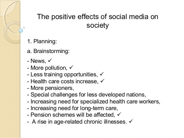 The positive effects of social media on society 1. Planning: a. Brainstorming: - News,  - More pollution,  - Less traini...