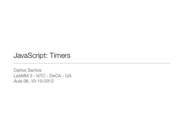 JavaScript: TimersCarlos SantosLabMM 3 - NTC - DeCA - UAAula 08, 10-10-2012
