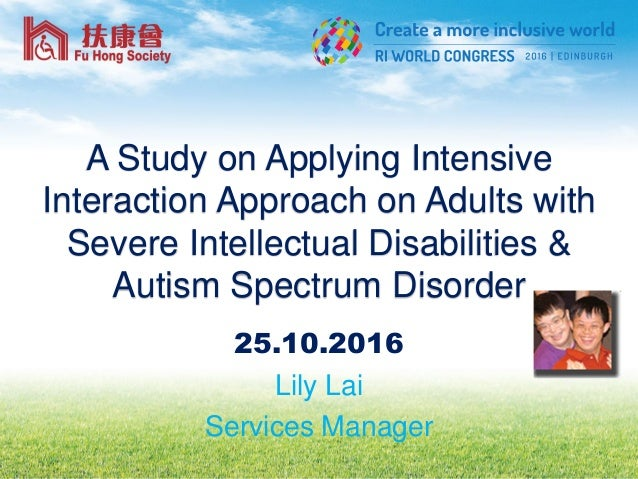 A Study on Applying Intensive Interaction Approach on Adults with Severe Intellectual Disabilities & Autism Spectrum Disor...