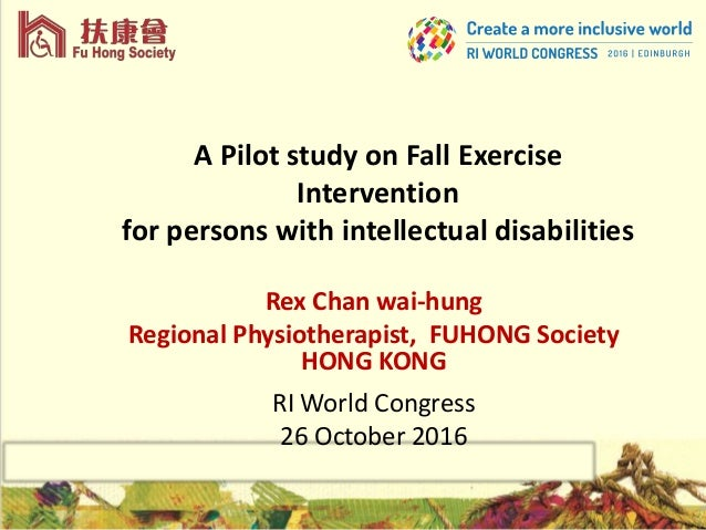 A Pilot study on Fall Exercise Intervention for persons with intellectual disabilities Rex Chan wai-hung Regional Physioth...