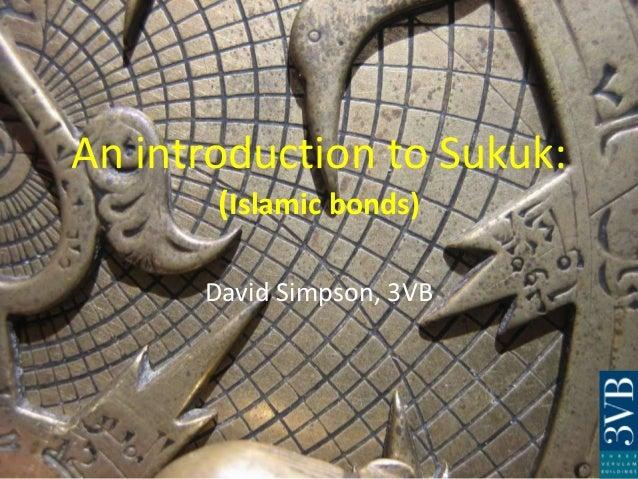 An introduction to Sukuk: (Islamic bonds) David Simpson, 3VB