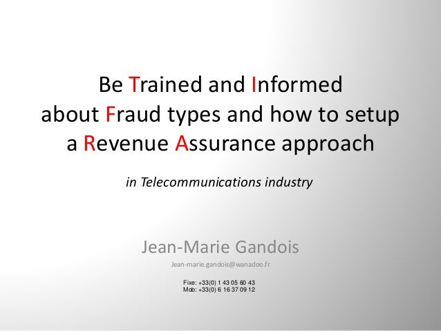 Be Trained and Informed about Fraud types and how to setup  a Revenue Assurance approach Jean‐Marie Gandois Jean‐marie.gan...