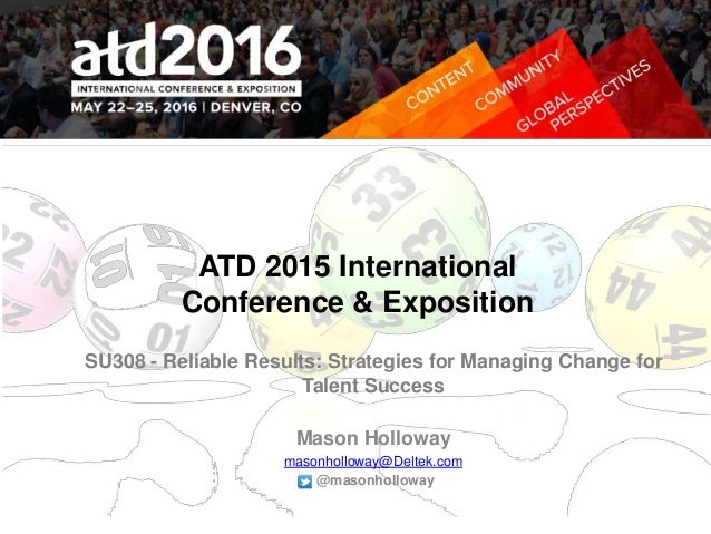 ATD 2015 International Conference & Exposition SU308 - Reliable Results: Strategies for Managing Change for Talent Success...