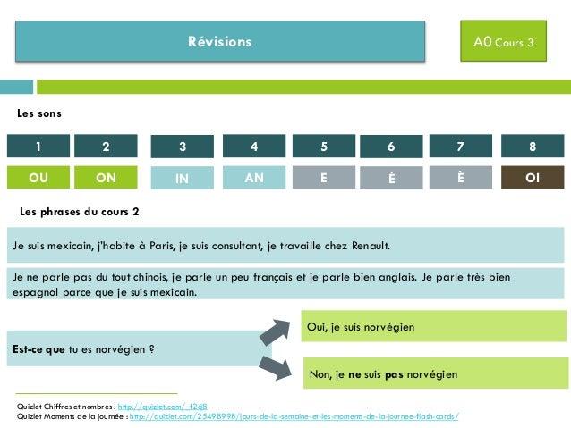 Révisions A0 Cours 3 Quizlet Chiffres et nombres : http://quizlet.com/_f2cj8 Quizlet Moments de la journée : http://quizle...