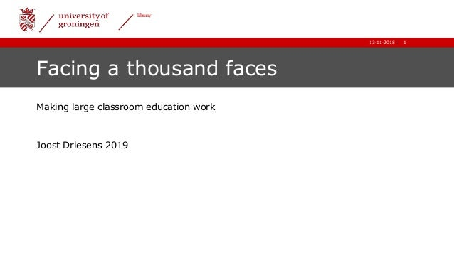 1|13-11-2018 1| library 13-11-2018 Facing a thousand faces Making large classroom education work Joost Driesens 2019