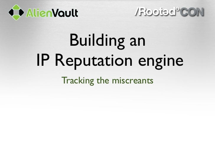 Building anIP Reputation engine   Tracking the miscreants