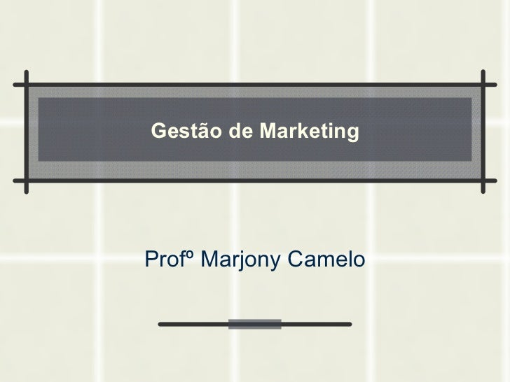 Gestão de Marketing Profº Marjony Camelo
