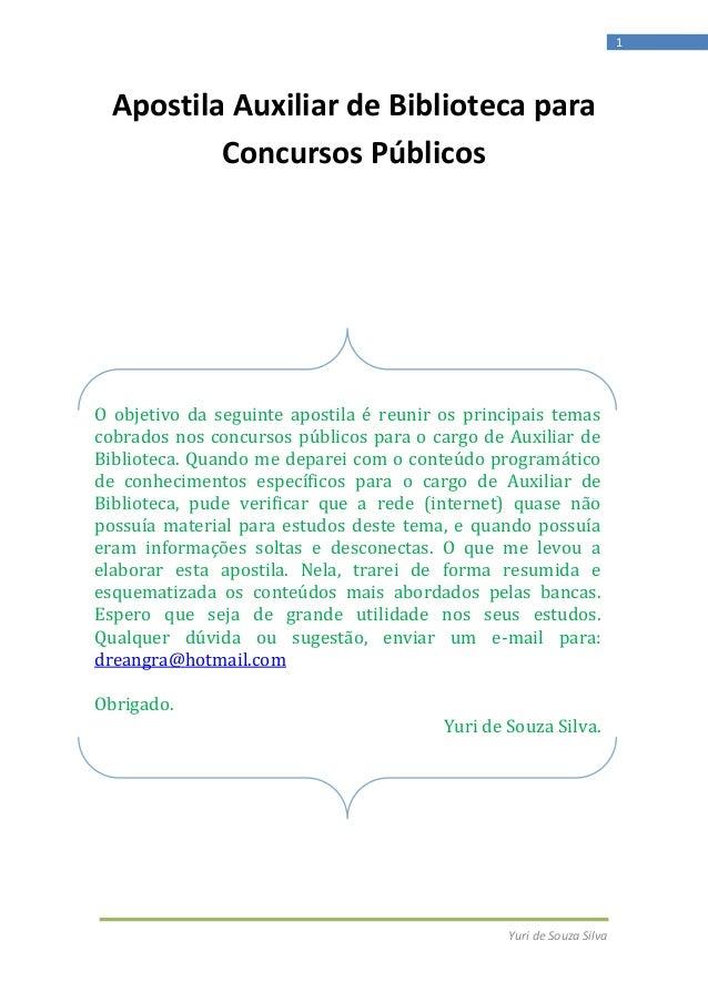 Yuri de Souza Silva 1 Apostila Auxiliar de Biblioteca para Concursos Públicos O objetivo da seguinte apostila é reunir os ...