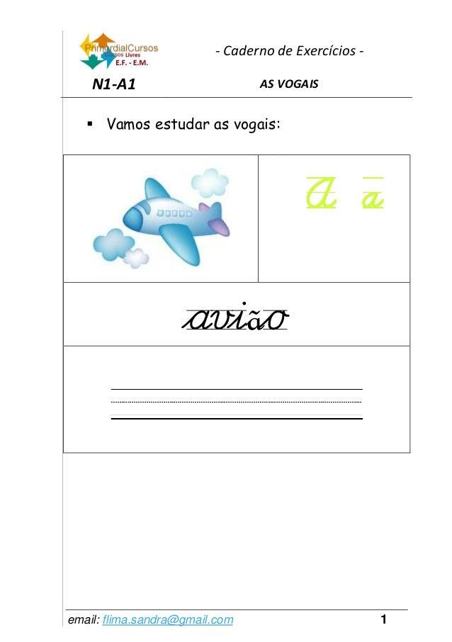 - Caderno de Exercícios -    N1-A1                       AS VOGAIS    Vamos estudar as vogais:                    aviãoem...