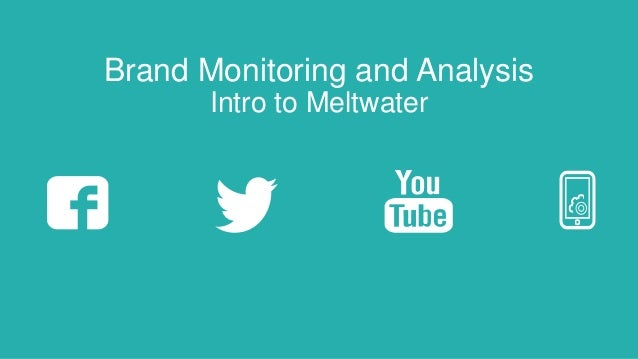 Brand Monitoring and Analysis Intro to Meltwater
